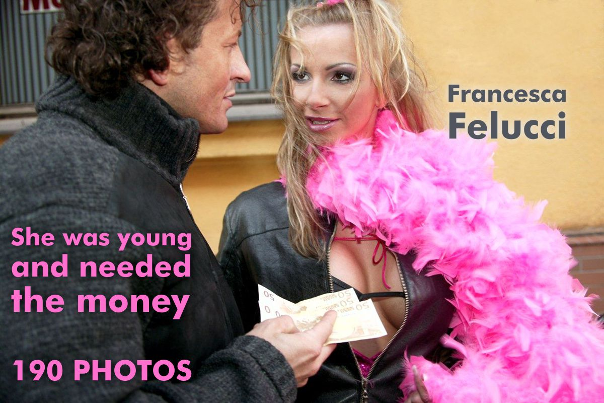 Francesca Felucci - She was young and needed the money